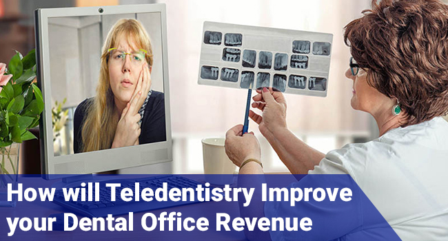 How will Teledentistry improve your Dental Office Revenue