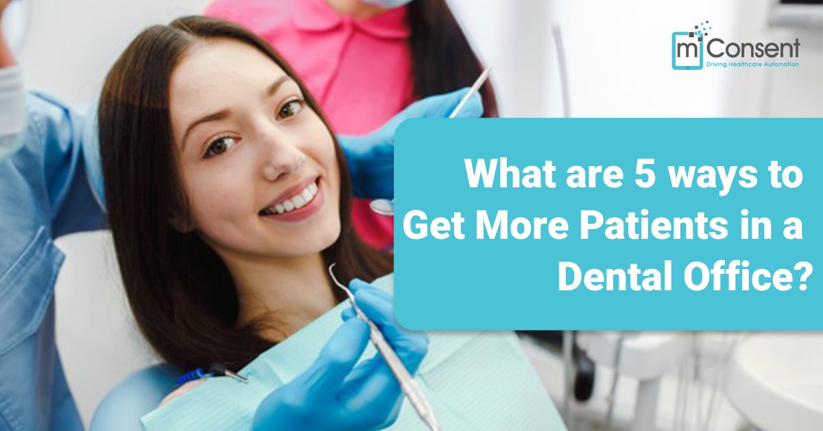 What are 5 ways to Get More Patients in a Dental Office?